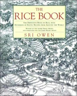 The Rice Book: The Definitive Book on Rice, with Hundreds of Exotic Recipes from Around the World