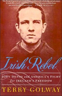 Irish Rebel: John Devoy and America's Fight for Ireland's Freedom