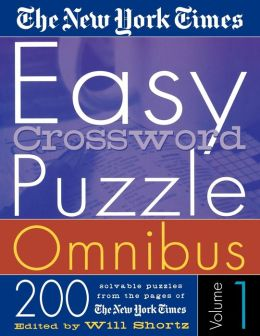 New York Times Easy Crossword Puzzle Omnibus Vol. 1: 200 Solvable Puzzles from the Pages of The New York Times