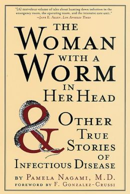 Woman with a Worm in Her Head: And Other True Stories of Infectious Disease