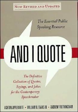 And I Quote: The Definitive Collection of Quotes, Sayings, and Jokes for the Contemporary Speechmaster, Revised