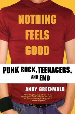 Nothing Feels Good: Punk Rock, Teenagers, and EMO