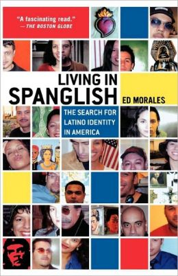Living in Spanglish: The Search for Latino Identity in America
