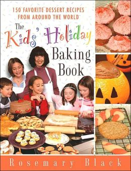 Kid's Holiday Baking Book: 150 Favorite Dessert Recipes from Around the World
