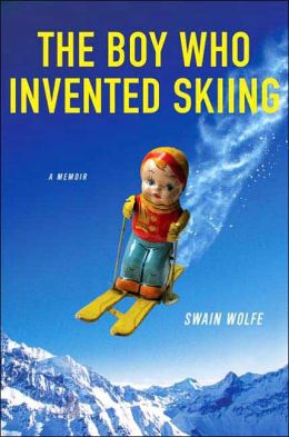 The Boy Who Invented Skiing: A Memoir