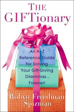 Giftionary: An A-Z Reference Guide for Solving Your Gift-Giving Dilemmas...Forever!