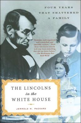 Lincolns in the White House: Four Years That Shattered a Family