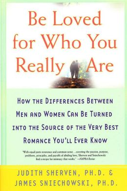 Be Loved for Who You Really Are: How the Differences between Men and Women Can Be Turned into the Source of the Very Best Romance You'll Ever Know