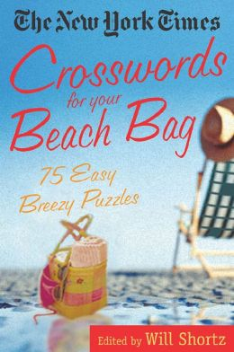 The New York Times Crosswords for Your Beach Bag: 75 Easy, Breezy Puzzles