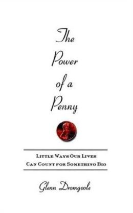 The Power of a Penny: Little Ways Our Lives Can Count for Something Big