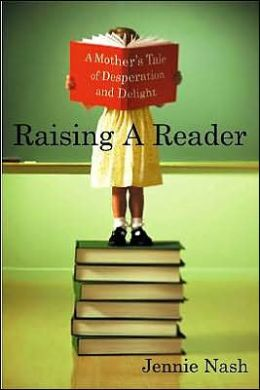 Raising a Reader: A Mother's Tale of Desperation and Delight