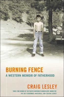 Burning Fence: A Western Memoir of Fatherhood