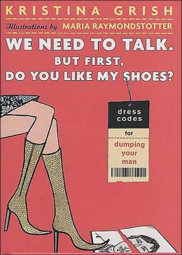 We Need to Talk. But First, Do You Like My Shoes?: Dress Codes for Dumping Your Man