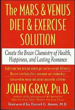 Mars and Venus Diet and Exercise Solution: Create the Brain Chemistry of Health, Happiness, and Lasting Romance