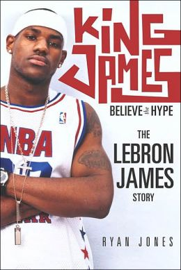 King James: Believe the Hype: The LeBron James Story