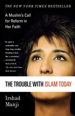 Trouble with Islam Today: A Muslim's Call for Reform in Her Faith