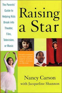 Raising a Star: The Parents' Guide to Helping Kids Break into Theater, Film, Television, or Music