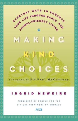 Making Kind Choices: Everyday Ways to Enhance Your Life Through Earth- and Animal-Friendly Living