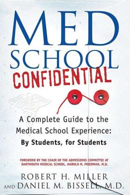 Med School Confidential: A Complete Guide to the Medical School Experience - By Students, for Students