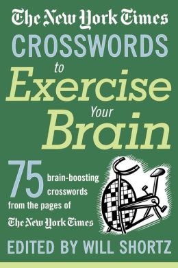 New York Times Crosswords to Exercise Your Brain: 75 Brain-Boosting Puzzles