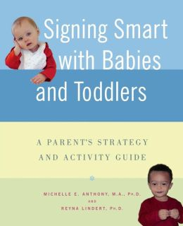 Signing Smart with Babies and Toddlers: A Parents' Strategy and Activity Guide