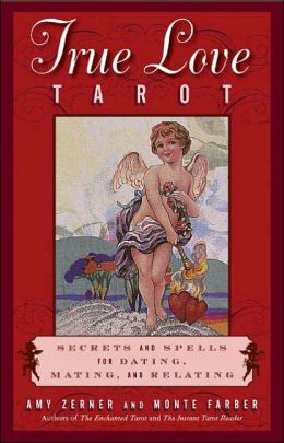 True Love Tarot: Secrets of Dating, Mating and Relating