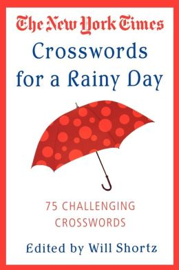 New York Times Crosswords for a Rainy Day: 75 Challenging Crosswords