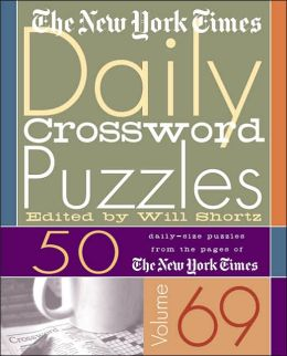 New York Times Daily Crossword Puzzles Volume 69: 50 Daily-Size Puzzles from the Pages of the New York Times
