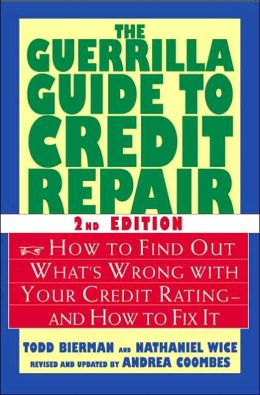 Guerrilla Guide to Credit Repair: How to Find out What's Wrong with Your Credit Rating--and how to Fix It