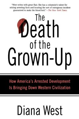 Death of the Grown-up: How America's Arrested Development Is Bringing Down Western Civilization