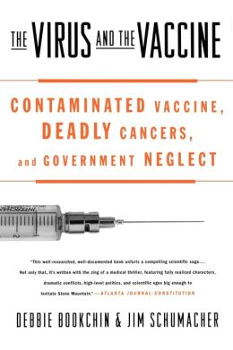 The Virus and the Vaccine: Contaminated Vaccine, Deadly Cancers, and Government Neglect