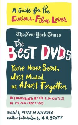 Best DVDs You've Never Seen, Just Missed, or Almost Forgotten: A Guide for the Curious Film Lover