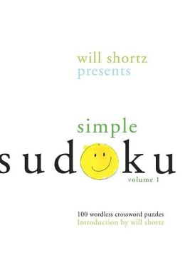 Will Shortz Presents Simple Sudoku Volume 1: 100 Wordless Crossword Puzzles