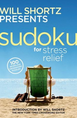 Will Shortz Presents Sudoku for Stress Relief: 100 Wordless Crossword Puzzles