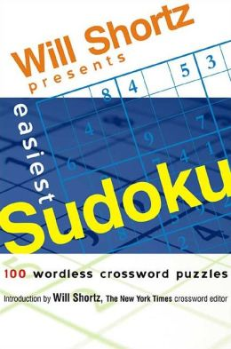 Will Shortz Presents Easiest Sudoku: 100 Wordless Crossword Puzzles