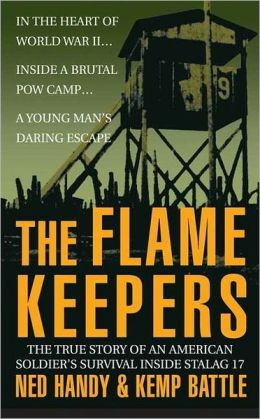 Flame Keepers: The True Story of an American Soldier's Survival Inside Stalag 17