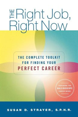 Right Job, Right Now: The Complete Toolkit for Finding Your Perfect Career