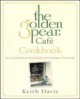 The Golden Pear Cafe Cookbook: Easy, Luscious Recipes for Brunch and More from the Hamptons' Favorite Cafe