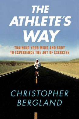 Athlete's Way: Training Your Mind and Body to Experience the Joy of Exercise