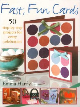 Fast, Fun Cards: 50 Step-by-Step Projects for Every Celebration