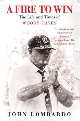 Fire to Win: The Life and Times of Woody Hayes