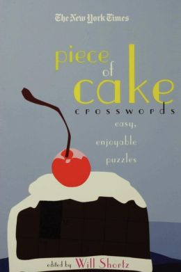 The New York Times Piece of Cake Crosswords: Easy, Enjoyable Puzzles