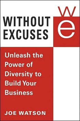 Without Excuses: Unleash the Power of Diversity to Build Your Business