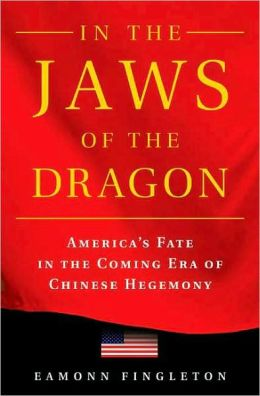 In the Jaws of the Dragon: America's Fate in the Coming Era of Chinese Hegemony