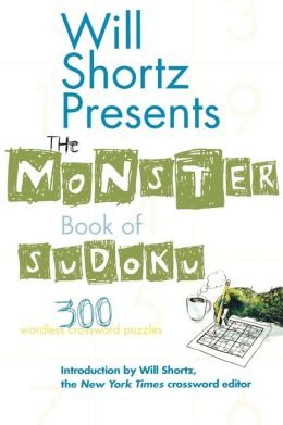 Will Shortz Presents The Monster Book of Sudoku: 300 Wordless Crossword Puzzles