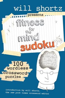 Will Shortz Presents Fitness for the Mind Sudoku: 100 Wordless Crossword Puzzles