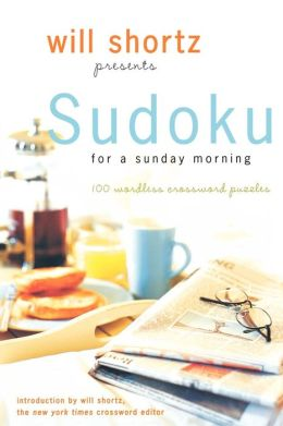 Will Shortz Presents Sudoku for a Sunday Morning: 100 Wordless Crossword Puzzles