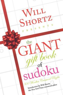 Will Shortz Presents The Giant Gift Book of Sudoku: 300 Wordless Crossword Puzzles