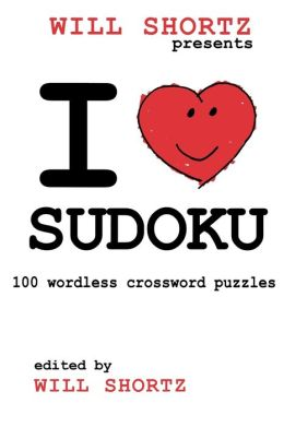 Will Shortz Presents I Love Sudoku: 100 Wordless Crossword Puzzles
