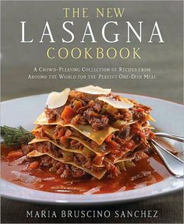 New Lasagna Cookbook: A Crowd-Pleasing Collection of Recipes from Around the World for the Perfect One-Dish Meal